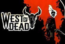 West of Dead: анонсирован ковбойский боевик о Чистилище